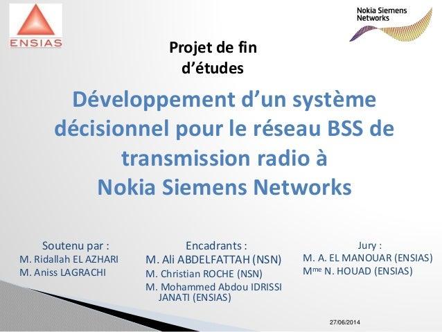 27/06/2014 Développement d'un système décisionnel pour le réseau BSS de transmission radio à Nokia Siemens Networks Souten...