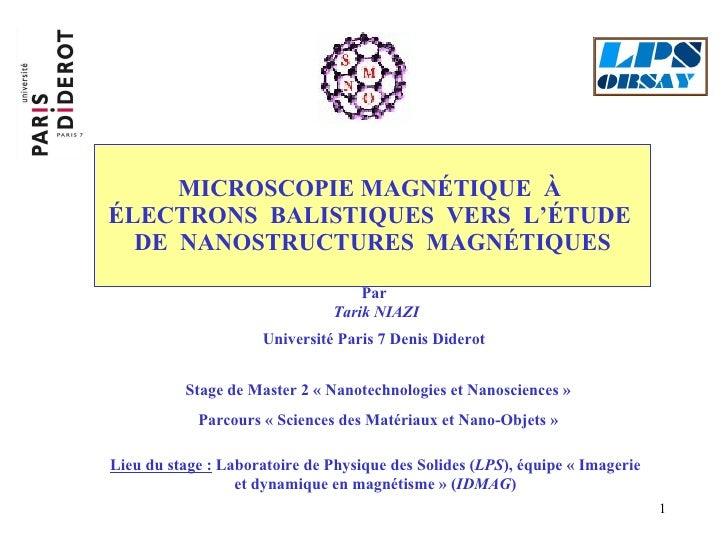MICROSCOPIE MAGNÉTIQUE  À  ÉLECTRONS  BALISTIQUES  VERS  L'ÉTUDE  DE  NANOSTRUCTURES  MAGNÉTIQUES Lieu du stage :  Laborat...