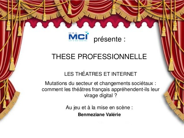 Nom – Thèse professionnelle – 2013 THESE PROFESSIONNELLE Benmeziane Valérie LES THÉATRES ET INTERNET Mutations du secteur ...