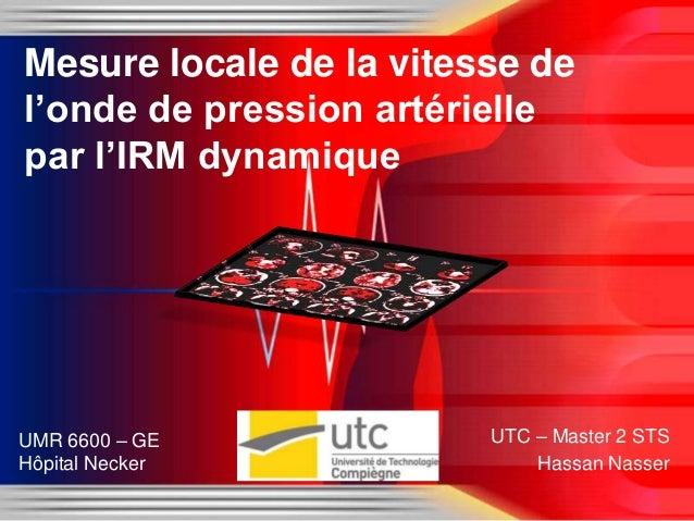 Mesure locale de la vitesse del'onde de pression artériellepar l'IRM dynamiqueUMR 6600 – GE            UTC – Master 2 STSH...