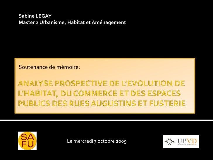 ANALYSE PROSPECTIVE DE L'EVOLUTION DE L'HABITAT, DU COMMERCE ET DES ESPACES PUBLICS DES RUES AUGUSTINS ET FUSTERIE<br />So...