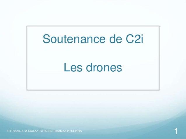 Soutenance de C2i Les drones 1P-F.Sorlie & M.Dréano ISTIA-EI2 PassMed 2014-2015