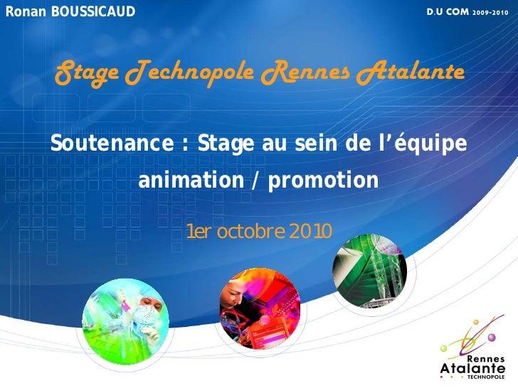 Ronan BOUSSICAUD                           D.U COM 2009-2010          Stage Technopole Rennes Atalante       Soutenance : ...