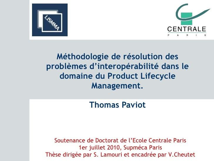 Méthodologie de résolution des problèmes d'interopérabilité dans le domaine du Product Lifecycle Management. Thomas Paviot...
