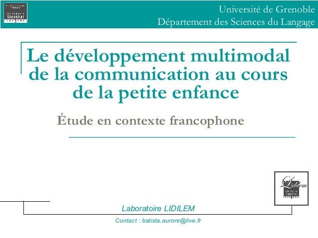 Université de Grenoble Département des Sciences du Langage  Le développement multimodal de la communication au cours de la...