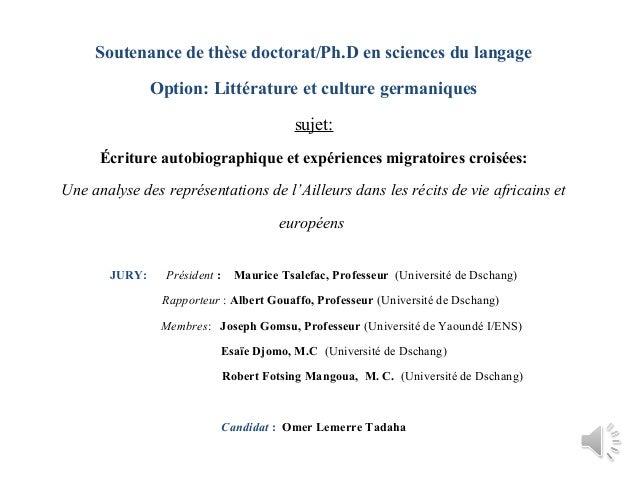 Soutenance de thèse doctorat/Ph.D en sciences du langage Option: Littérature et culture germaniques sujet: Écriture autobi...