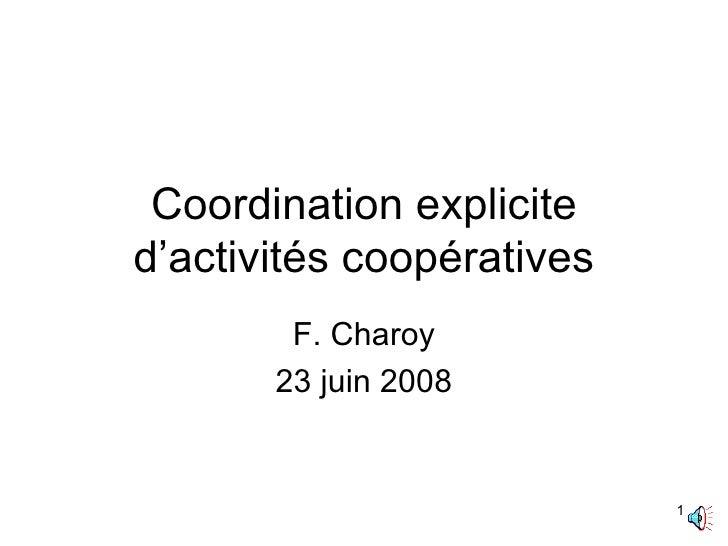 Coordination explicite d'activités coopératives F. Charoy 23 juin 2008