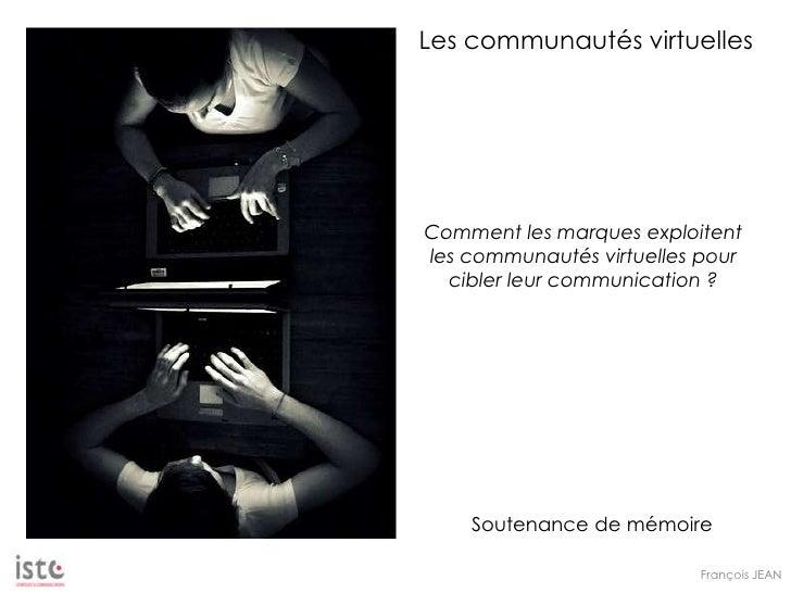 Les communautés virtuelles     Comment les marques exploitent les communautés virtuelles pour   cibler leur communication ...