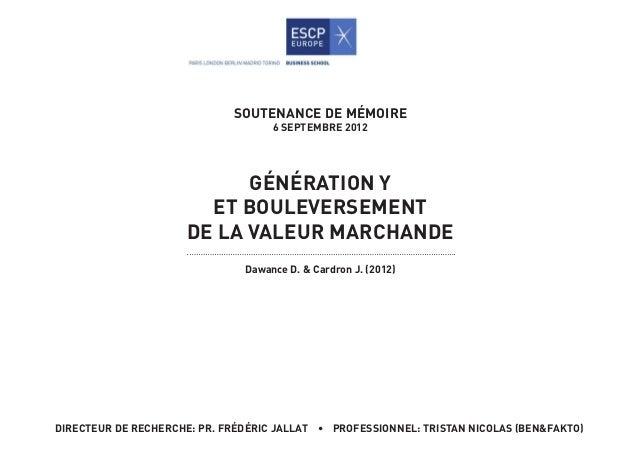 SOUTENANCE DE Mémoire  6 SEPTEMBRE 2012  Génération Y  et bouleversement  de la valeur marchande  Dawance D. & Cardron J. ...
