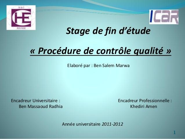 Stage de fin d'étude  « Procédure de contrôle qualité »  Elaboré par : Ben Salem Marwa  Encadreur Universitaire : Encadreu...