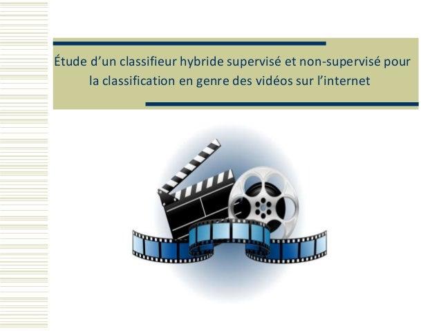 Étude d'un classifieur hybride supervisé et non-supervisé pour la classification en genre des vidéos sur l'internet