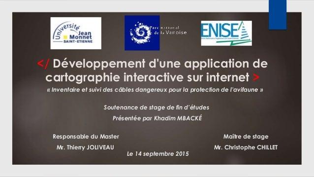 </ Développement d'une application de cartographie interactive sur internet > Soutenance de stage de fin d'études Présenté...