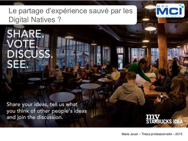 Marie Jouet – Thèse professionnelle – 2015 Le partage d'expérience sauvé par les Digital Natives ?
