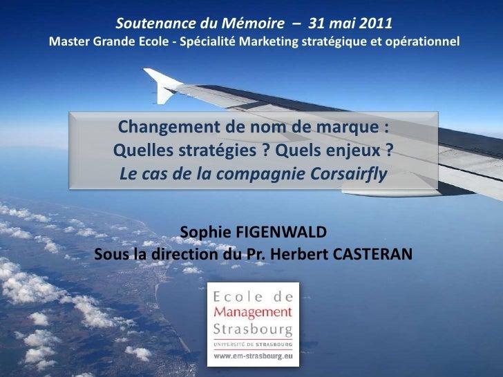Soutenance du Mémoire – 31 mai 2011Master Grande Ecole - Spécialité Marketing stratégique et opérationnel          Changem...