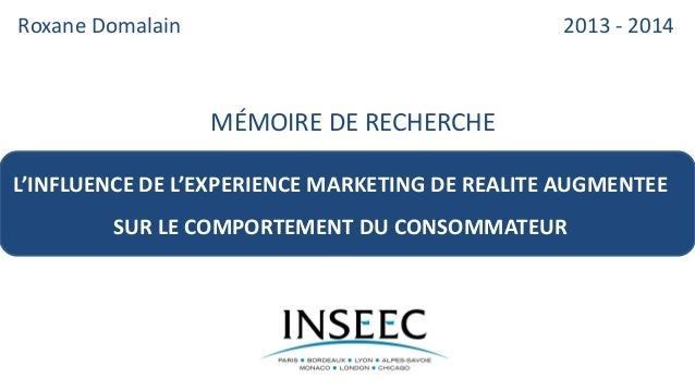 Roxane Domalain  L'INFLUENCE DE L'EXPERIENCE MARKETING DE REALITE AUGMENTEE  SUR LE COMPORTEMENT DU CONSOMMATEUR  2013 - 2...