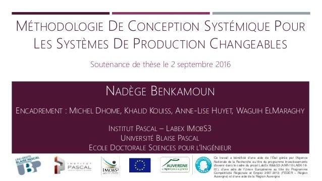 MÉTHODOLOGIE DE CONCEPTION SYSTÉMIQUE POUR LES SYSTÈMES DE PRODUCTION CHANGEABLES Soutenance de thèse le 2 septembre 2016 ...