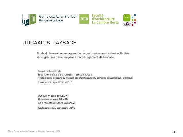 1Maëlle Thueux - Jugaad & Paysage - architecture du paysage - 2015 jugaad & paysage Étude du lien entre une approche Jugaa...