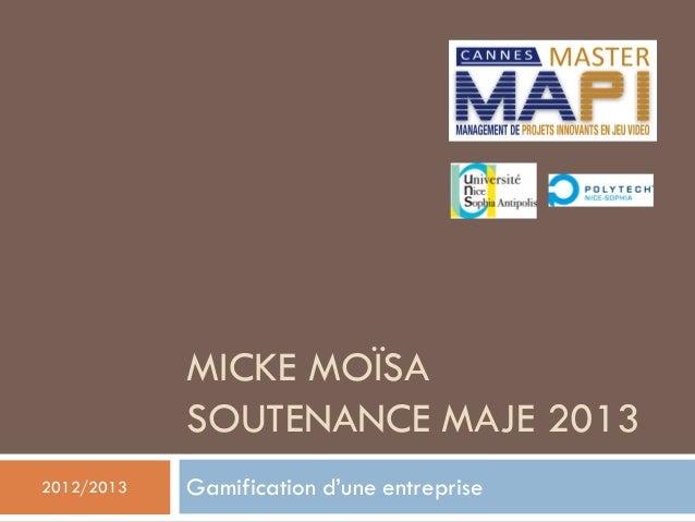 MICKE MOÏSA SOUTENANCE MAJE 2013 Gamification d'une entreprise2012/2013