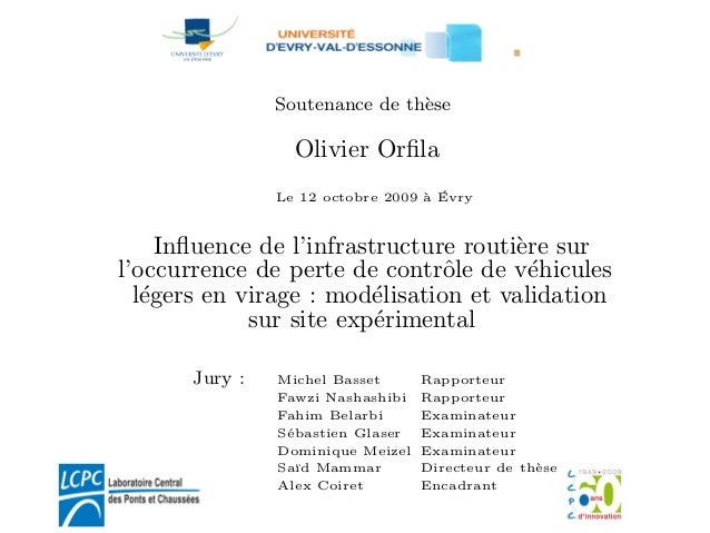 Soutenance de th`ese Olivier Orfila Le 12 octobre 2009 `a ´Evry Influence de l'infrastructure routi`ere sur l'occurrence de ...