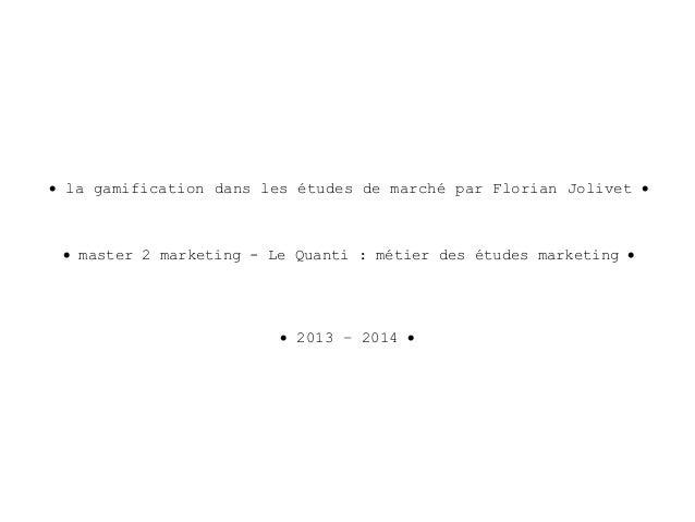 • la gamification dans les études de marché par Florian Jolivet • • master 2 marketing - Le Quanti : métier des études mar...