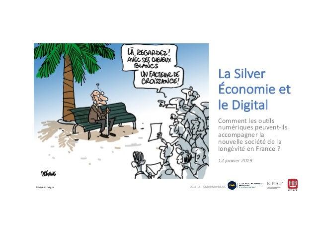 2017-18 |©MarieMenlaïLUC La Silver Économie et le Digital Comment les ou:ls numériques peuvent-ils accompagner la nouvelle...