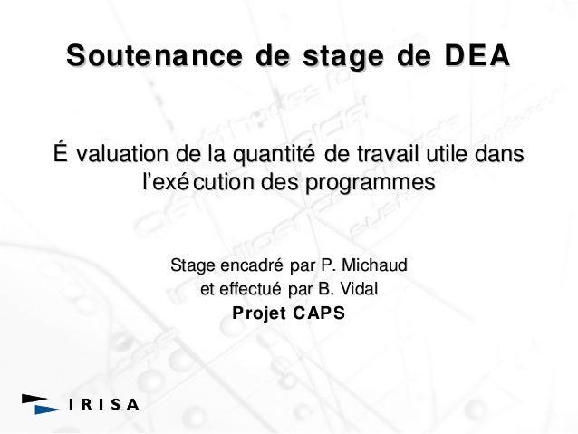 Soutenance de stage de DEA  É valuation de la quantité de travail utile dans  l''exécution des programmes  Stage encadré p...