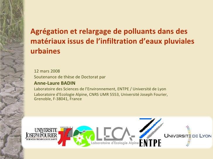 12 mars 2008  Soutenance de thèse de Doctorat par Anne-Laure BADIN Laboratoire des Sciences de l'Environnement, ENTPE / Un...