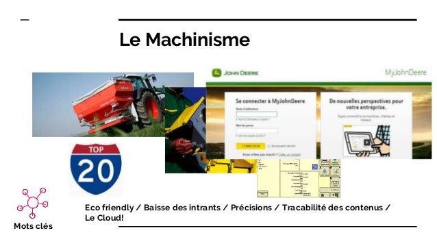 Le Machinisme Eco friendly / Baisse des intrants / Précisions / Tracabilité des contenus / Le Cloud! Mots clés