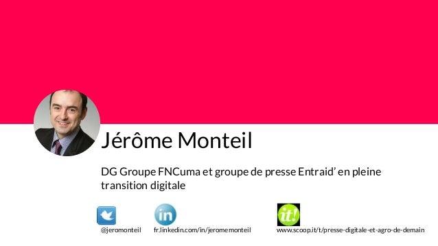 Jérôme Monteil DG Groupe FNCuma et groupe de presse Entraid' en pleine transition digitale @jeromonteil fr.linkedin.com/in...