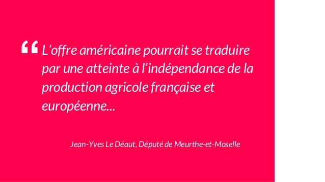"""""""L'offre américaine pourrait se traduire par une atteinte à l'indépendance de la production agricole française et européen..."""