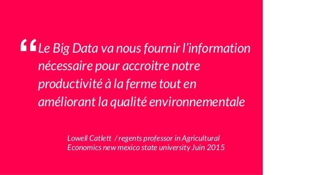 """""""Le Big Data va nous fournir l'information nécessaire pour accroitre notre productivité à la ferme tout en améliorant la q..."""