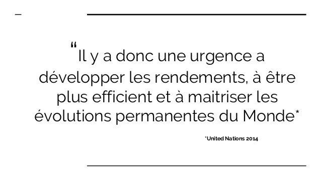 """""""Il y a donc une urgence a développer les rendements, à être plus efficient et à maitriser les évolutions permanentes du M..."""