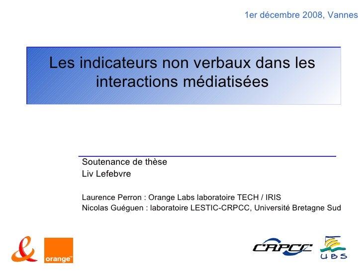 1er décembre 2008, VannesLes indicateurs non verbaux dans les      interactions médiatisées    Soutenance de thèse    Liv ...