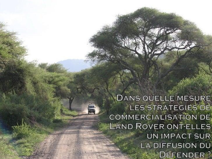 Dans quelle mesure les stratégies de commercialisation de Land Rover ont-elles  un impact sur  la diffusion du Defender ?