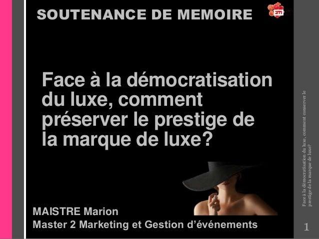 Soutenance de mémoire Face à la démocratisation du luxe, comment conserver le prestige de la marque?