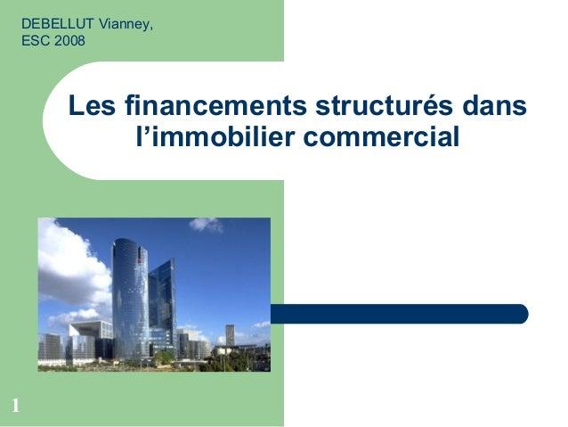 1 Les financements structurés dans l'immobilier commercial DEBELLUT Vianney, ESC 2008