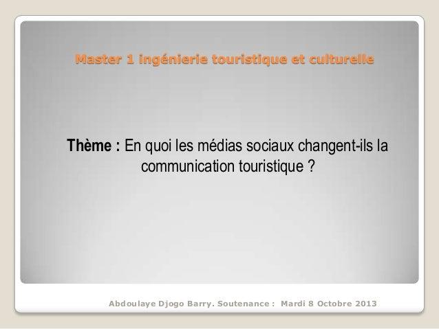 Master 1 ingénierie touristique et culturelle  Thème : En quoi les médias sociaux changent-ils la communication touristiqu...