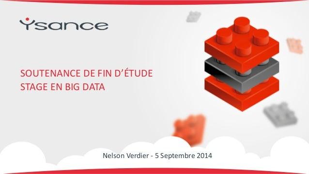 SOUTENANCE  DE  FIN  D'ÉTUDE  STAGE  EN  BIG  DATA  Nelson  Verdier  -‐  5  Septembre  2014