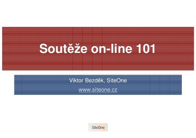 Soutěže on-line 101 Viktor Bezděk, SiteOne www.siteone.cz