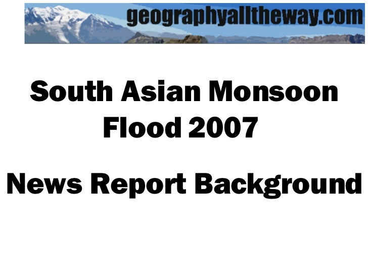 South Asian Monsoon Flood 2007  News Report Background
