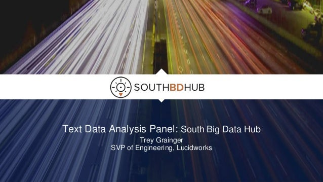 Text Data Analysis Panel: South Big Data Hub Trey Grainger SVP of Engineering, Lucidworks