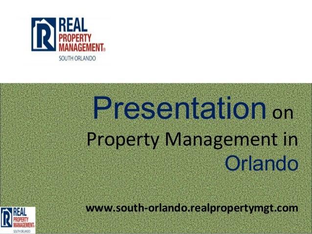 Presentation onProperty Management in              Orlandowww.south-orlando.realpropertymgt.com