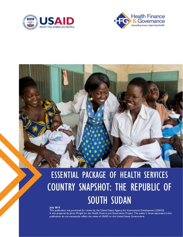 ESSENTIAL PACKAGE OF HEALTH SERVICES COUNTRY SNAPSHOT: THE REPUBLIC OF SOUTH SUDANJuly 2015 This publication was produced ...