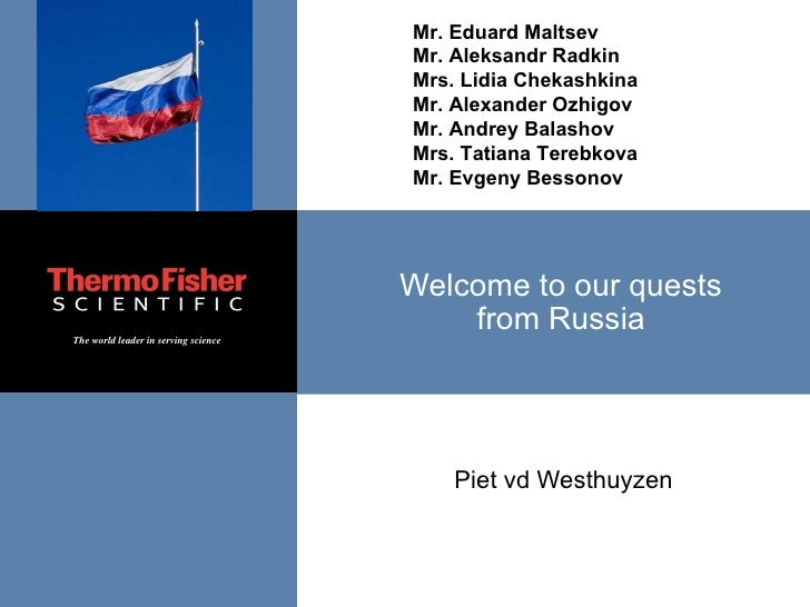 Piet vd Westhuyzen Welcome to our quests from Russia Mr. Eduard Maltsev  Mr. Aleksandr Radkin Mrs. Lidia Chekashkina Mr. A...