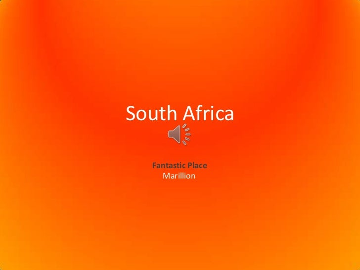 South Africa<br />FantasticPlace<br />    Marillion<br />