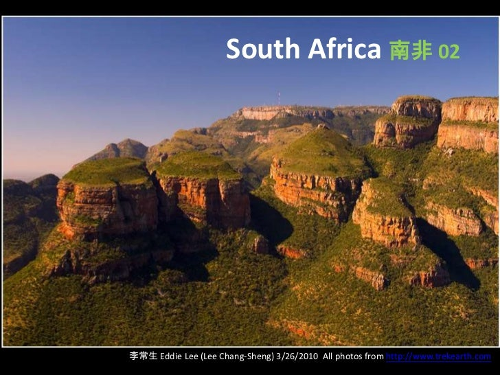South Africa 南非 02李常生 Eddie Lee (Lee Chang-Sheng) 3/26/2010 All photos from http://www.trekearth.com