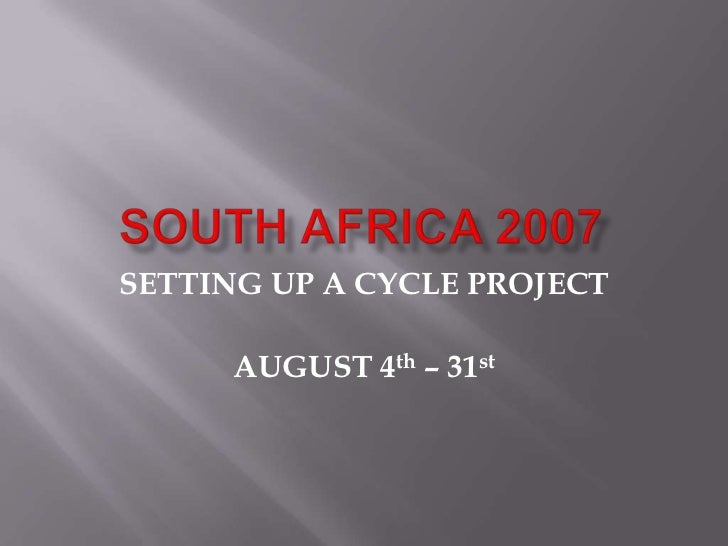 SETTING UP A CYCLE PROJECT      AUGUST 4th – 31st