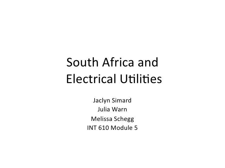 SouthAfricaandElectricalU3li3es      JaclynSimard        JuliaWarn     MelissaSchegg    INT610Module5