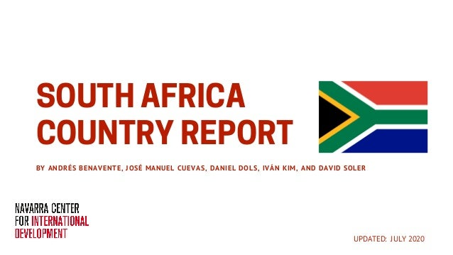 SOUTHAFRICA COUNTRY REPORTBY ANDRÉS BENAVENTE, JOSÉ MANUEL CUEVAS, DANIEL DOLS, IVÁN KIM, AND DAVID SOLER UPDATED: JULY 20...