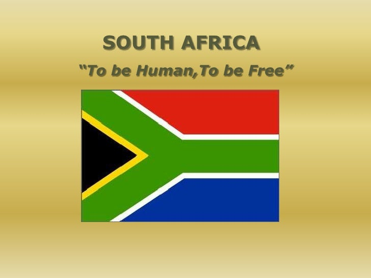 "SOUTH AFRICA <br />""TobeHuman,Tobe Free""<br />"